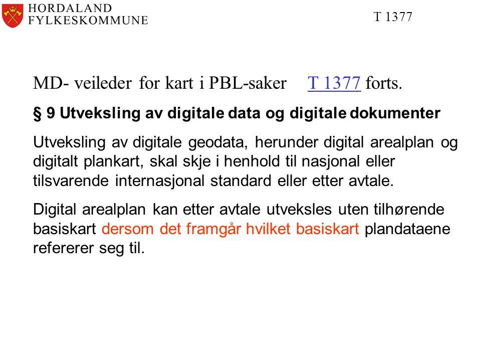T 1377 MD- veileder for kart i PBL-saker T 1377 forts.T 1377 § 9 Utveksling av digitale data og digitale dokumenter Utveksling av digitale geodata, herunder digital arealplan og digitalt plankart, skal skje i henhold til nasjonal eller tilsvarende internasjonal standard eller etter avtale.