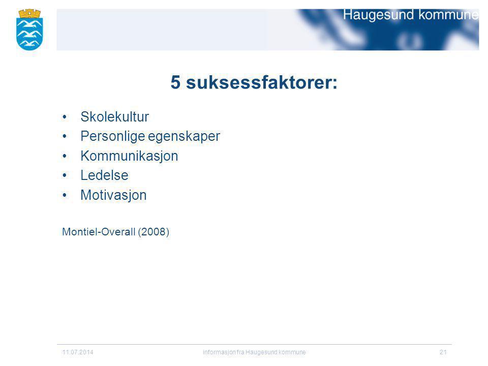 5 suksessfaktorer: Skolekultur Personlige egenskaper Kommunikasjon Ledelse Motivasjon Montiel-Overall (2008) 11.07.2014informasjon fra Haugesund kommu