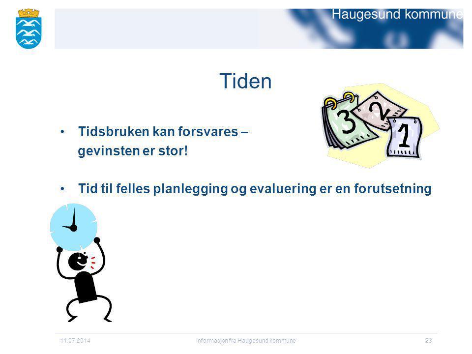 Tiden Tidsbruken kan forsvares – gevinsten er stor! Tid til felles planlegging og evaluering er en forutsetning 11.07.2014informasjon fra Haugesund ko
