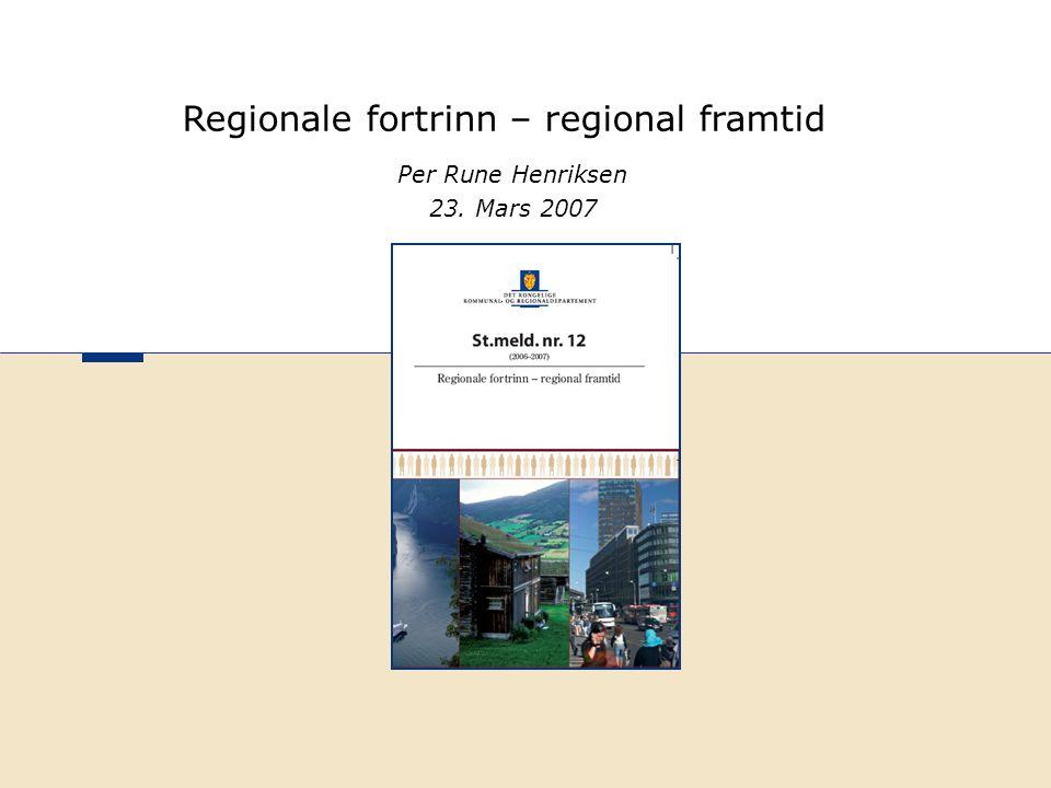 Per Rune Henriksen 23. Mars 2007 Regionale fortrinn – regional framtid