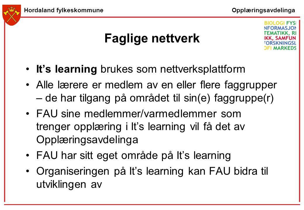 Opplæringsavdelinga Hordaland fylkeskommune Faglige nettverk It's learning brukes som nettverksplattform Alle lærere er medlem av en eller flere faggr