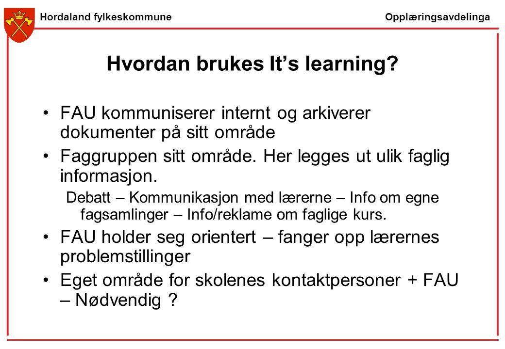 Opplæringsavdelinga Hordaland fylkeskommune Hvordan brukes It's learning? FAU kommuniserer internt og arkiverer dokumenter på sitt område Faggruppen s