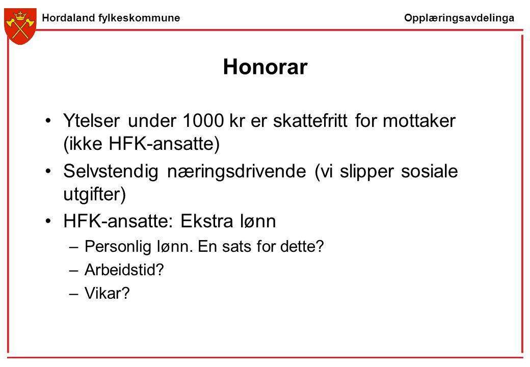 Opplæringsavdelinga Hordaland fylkeskommune Honorar Ytelser under 1000 kr er skattefritt for mottaker (ikke HFK-ansatte) Selvstendig næringsdrivende (