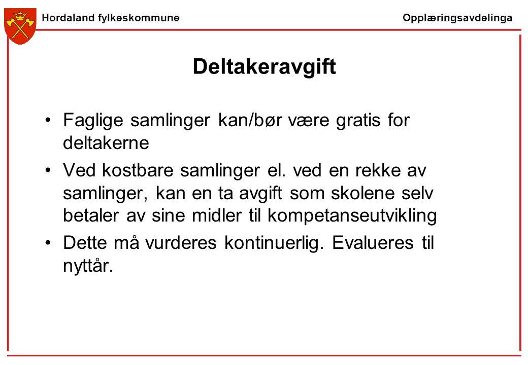 Opplæringsavdelinga Hordaland fylkeskommune Deltakeravgift Faglige samlinger kan/bør være gratis for deltakerne Ved kostbare samlinger el. ved en rekk