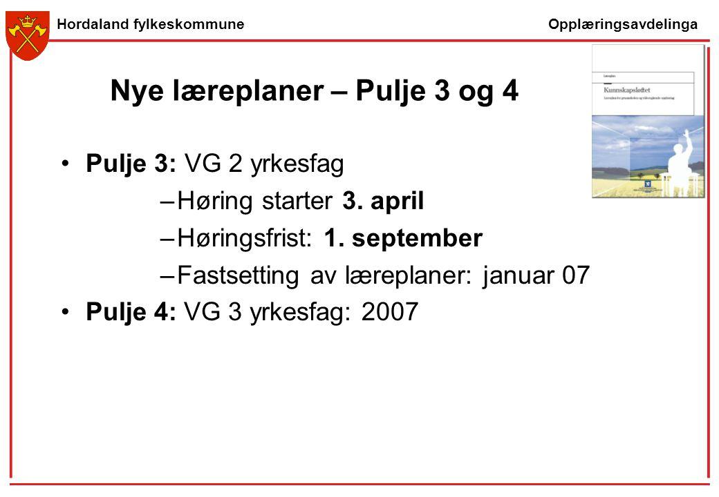 Opplæringsavdelinga Hordaland fylkeskommune Nye læreplaner – Pulje 3 og 4 Pulje 3: VG 2 yrkesfag –Høring starter 3. april –Høringsfrist: 1. september