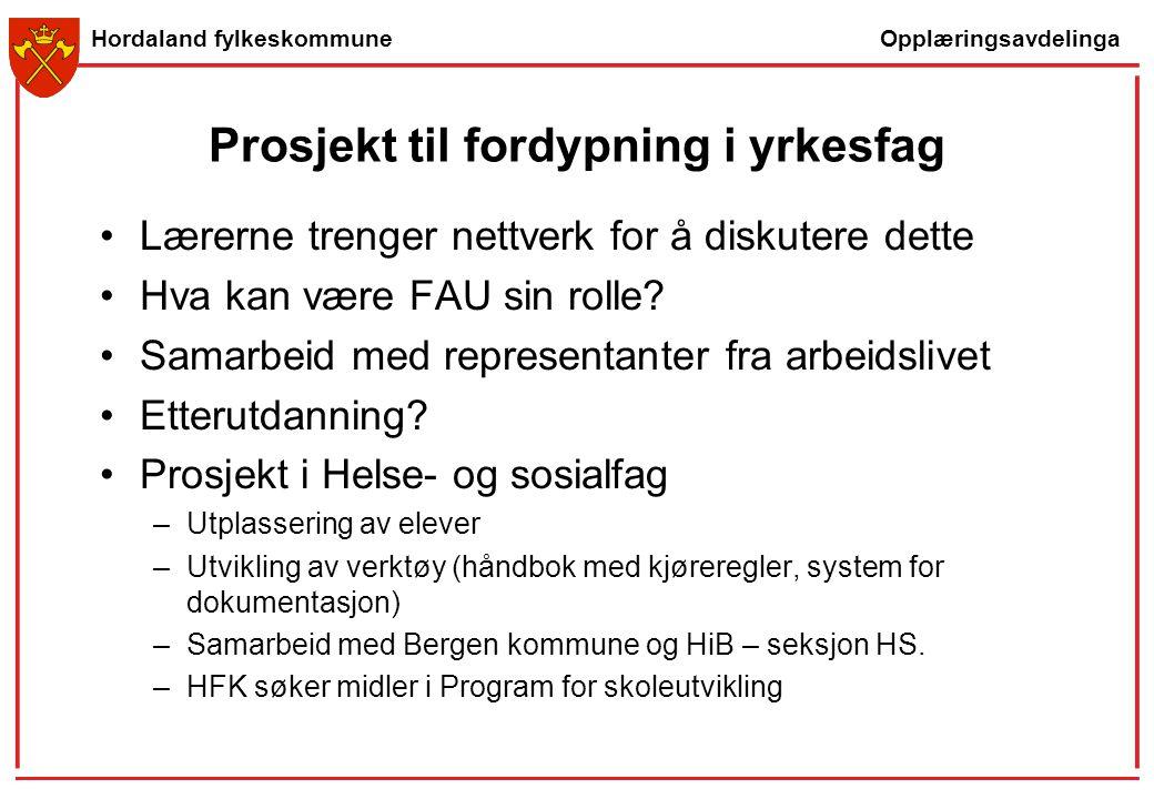 Opplæringsavdelinga Hordaland fylkeskommune Prosjekt til fordypning i yrkesfag Lærerne trenger nettverk for å diskutere dette Hva kan være FAU sin rol
