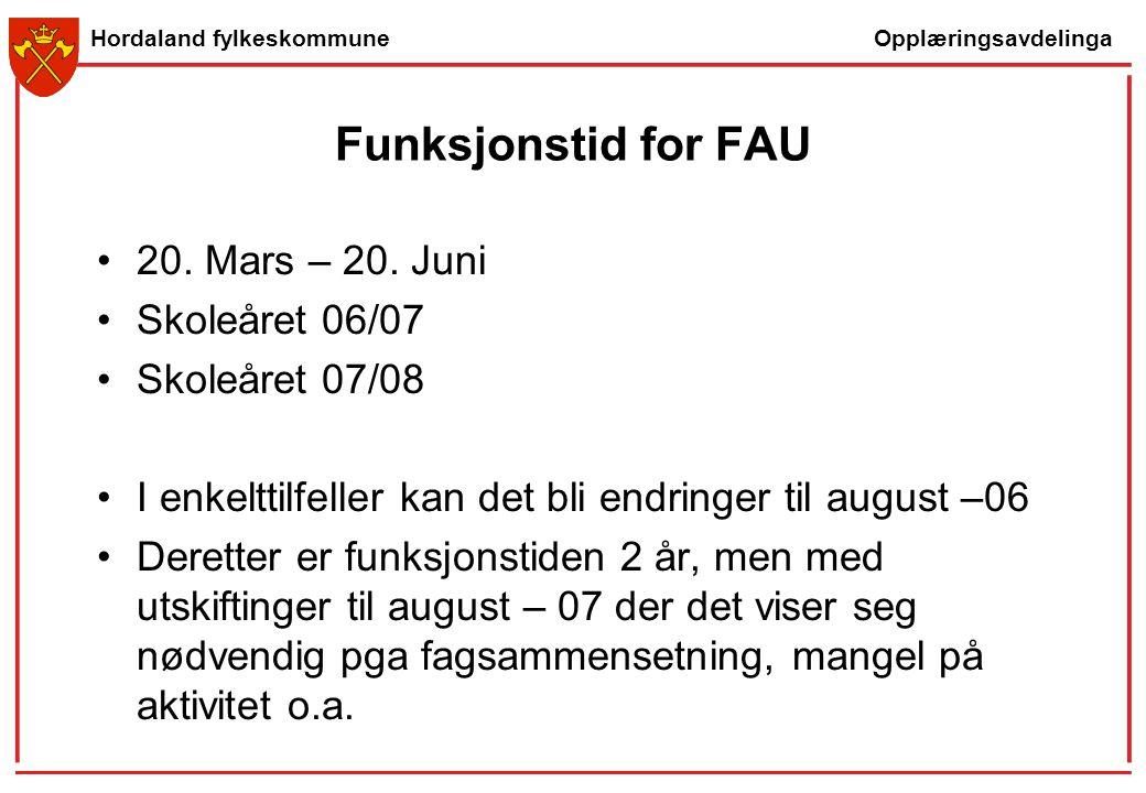 Opplæringsavdelinga Hordaland fylkeskommune Funksjonstid for FAU 20. Mars – 20. Juni Skoleåret 06/07 Skoleåret 07/08 I enkelttilfeller kan det bli end