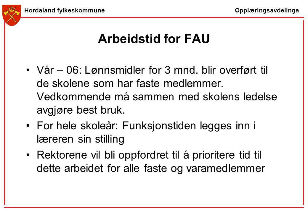 Opplæringsavdelinga Hordaland fylkeskommune Arbeidstid for FAU Vår – 06: Lønnsmidler for 3 mnd. blir overført til de skolene som har faste medlemmer.