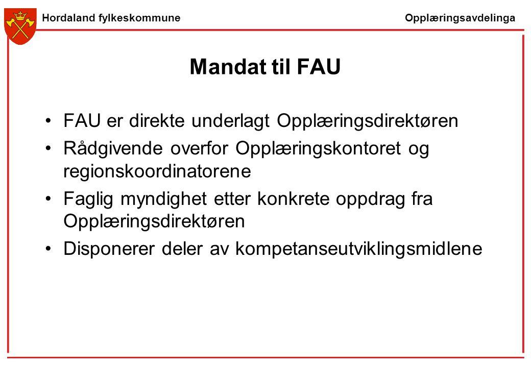 Opplæringsavdelinga Hordaland fylkeskommune Mandat til FAU FAU er direkte underlagt Opplæringsdirektøren Rådgivende overfor Opplæringskontoret og regi