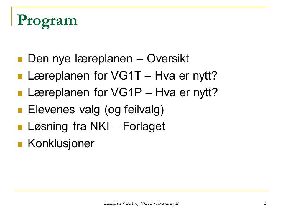 Læreplan VG1T og VG1P - Hva er nytt? 2 Program Den nye læreplanen – Oversikt Læreplanen for VG1T – Hva er nytt? Læreplanen for VG1P – Hva er nytt? Ele