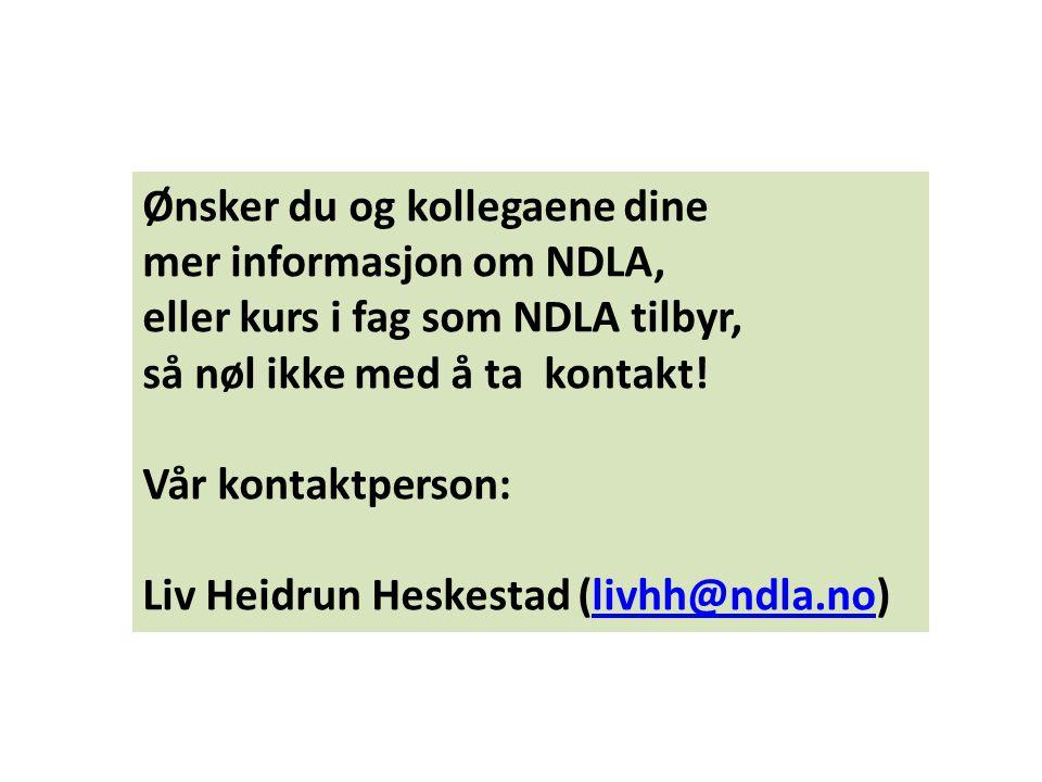 Ønsker du og kollegaene dine mer informasjon om NDLA, eller kurs i fag som NDLA tilbyr, så nøl ikke med å ta kontakt! Vår kontaktperson: Liv Heidrun H