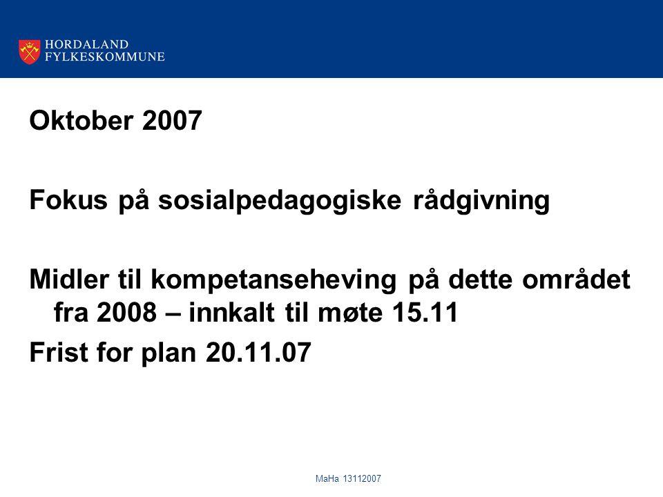 MaHa 13112007 Oktober 2007 Fokus på sosialpedagogiske rådgivning Midler til kompetanseheving på dette området fra 2008 – innkalt til møte 15.11 Frist for plan 20.11.07