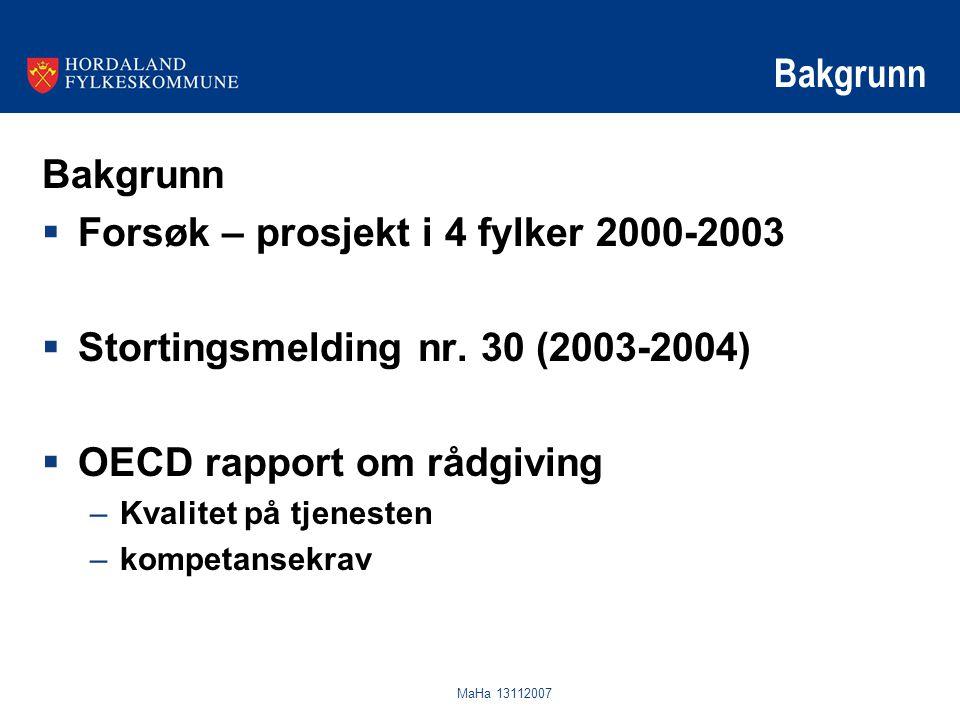 MaHa 13112007 Bakgrunn  Forsøk – prosjekt i 4 fylker 2000-2003  Stortingsmelding nr. 30 (2003-2004)  OECD rapport om rådgiving –Kvalitet på tjenest
