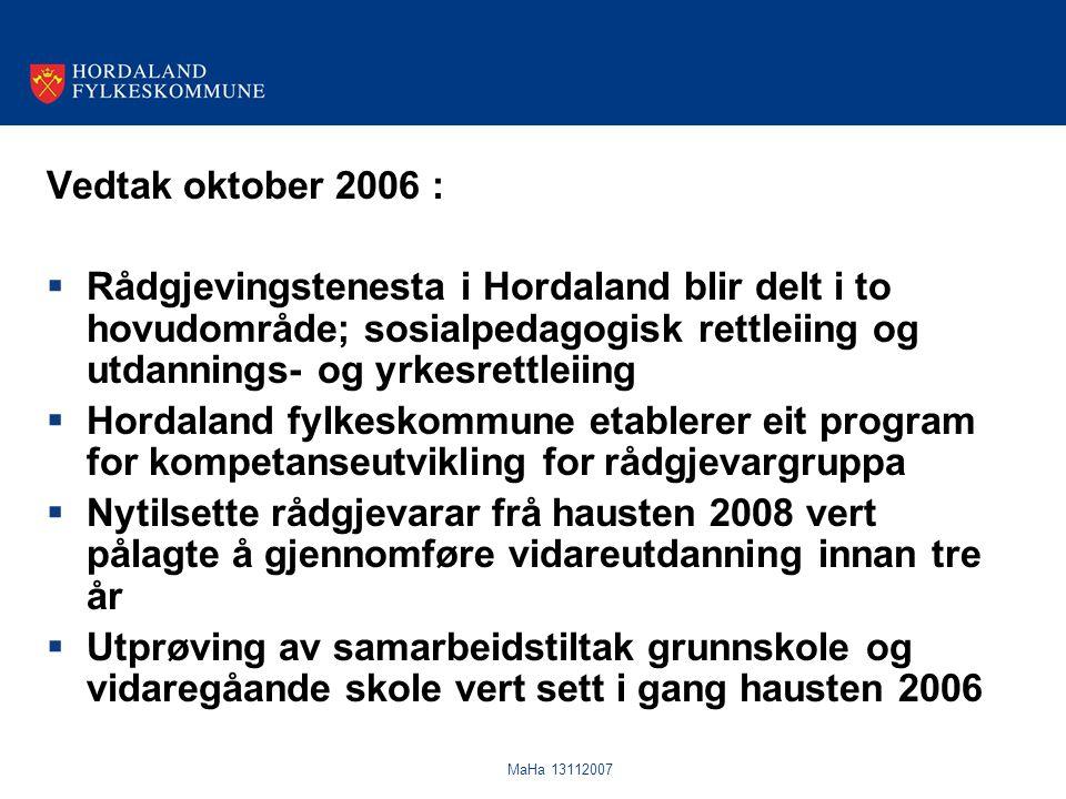 MaHa 13112007 Vedtak oktober 2006 :  Rådgjevingstenesta i Hordaland blir delt i to hovudområde; sosialpedagogisk rettleiing og utdannings- og yrkesre