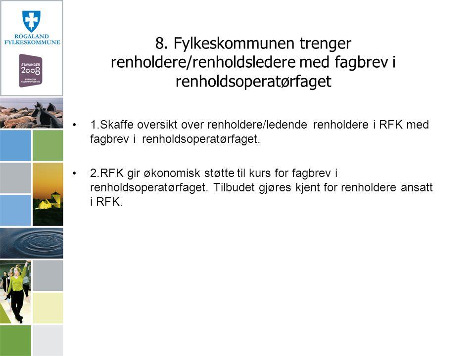 8. Fylkeskommunen trenger renholdere/renholdsledere med fagbrev i renholdsoperatørfaget 1.Skaffe oversikt over renholdere/ledende renholdere i RFK med