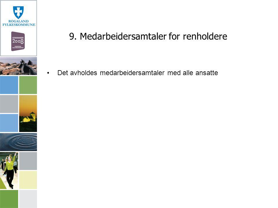9. Medarbeidersamtaler for renholdere Det avholdes medarbeidersamtaler med alle ansatte