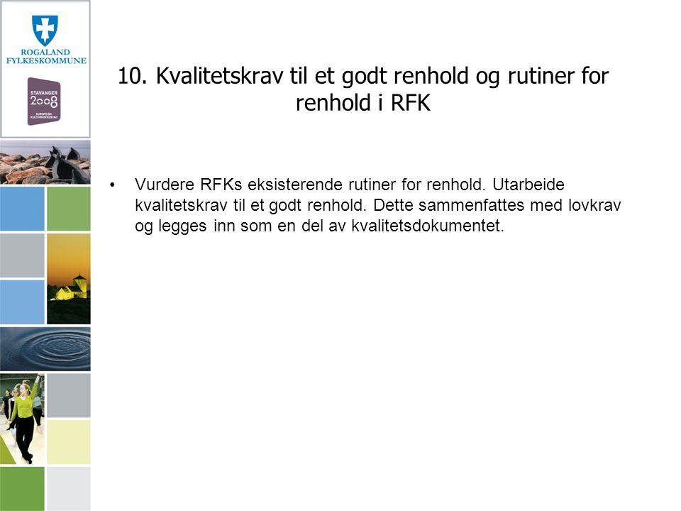 10. Kvalitetskrav til et godt renhold og rutiner for renhold i RFK Vurdere RFKs eksisterende rutiner for renhold. Utarbeide kvalitetskrav til et godt