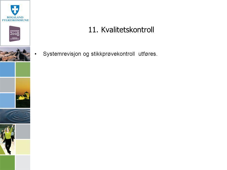 11. Kvalitetskontroll Systemrevisjon og stikkprøvekontroll utføres.