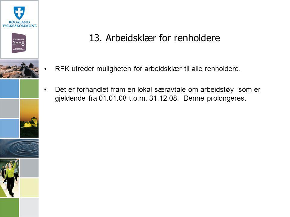 13. Arbeidsklær for renholdere RFK utreder muligheten for arbeidsklær til alle renholdere. Det er forhandlet fram en lokal særavtale om arbeidstøy som