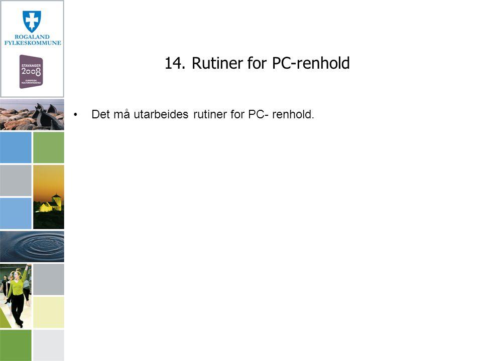 14. Rutiner for PC-renhold Det må utarbeides rutiner for PC- renhold.