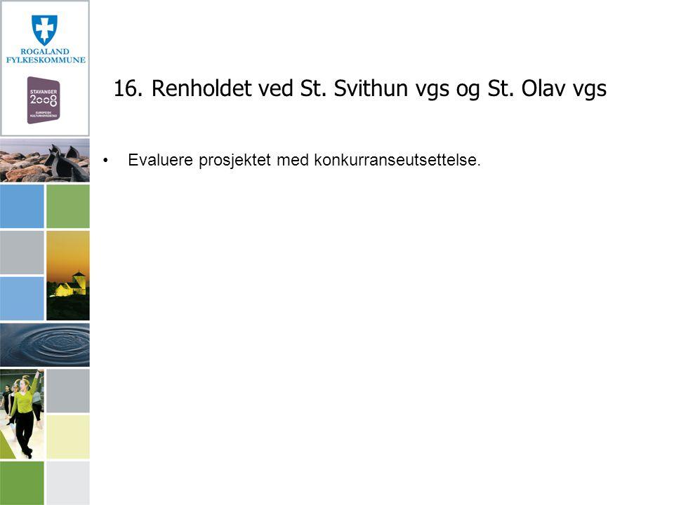 16. Renholdet ved St. Svithun vgs og St. Olav vgs Evaluere prosjektet med konkurranseutsettelse.