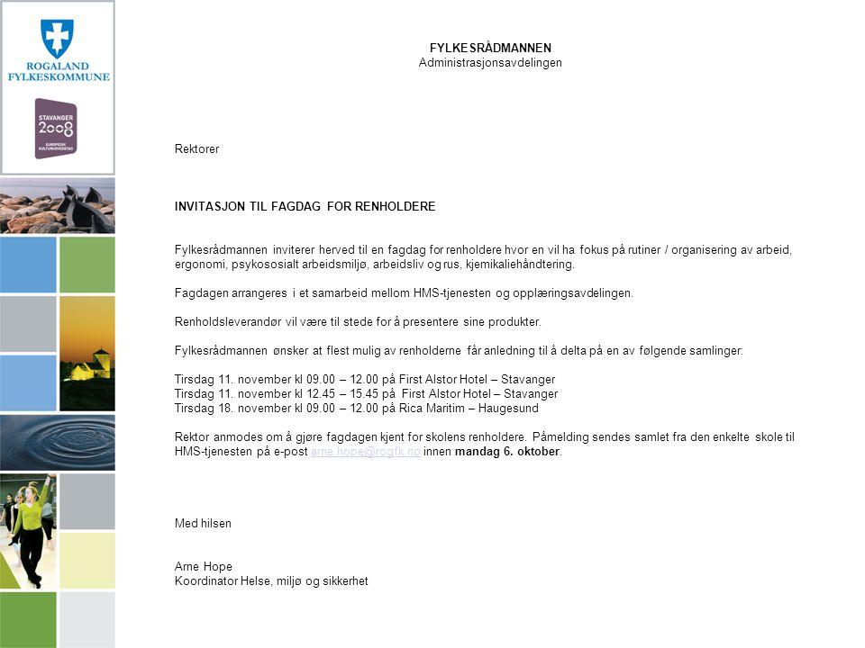 FYLKESRÅDMANNEN Administrasjonsavdelingen Rektorer INVITASJON TIL FAGDAG FOR RENHOLDERE Fylkesrådmannen inviterer herved til en fagdag for renholdere