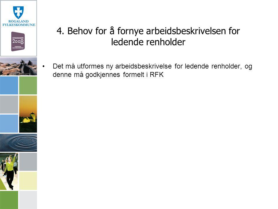 4. Behov for å fornye arbeidsbeskrivelsen for ledende renholder Det må utformes ny arbeidsbeskrivelse for ledende renholder, og denne må godkjennes fo