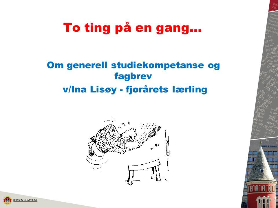 To ting på en gang… Om generell studiekompetanse og fagbrev v/Ina Lisøy - fjorårets lærling