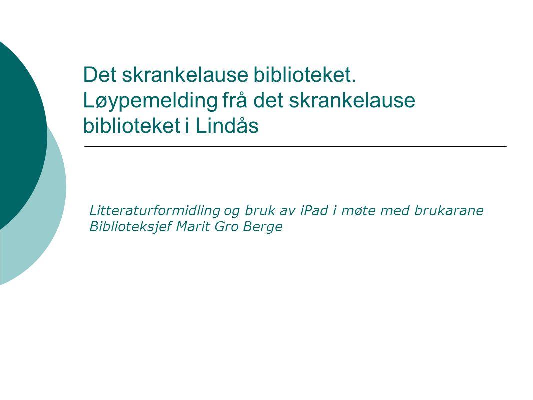 Det skrankelause biblioteket. Løypemelding frå det skrankelause biblioteket i Lindås Litteraturformidling og bruk av iPad i møte med brukarane Bibliot