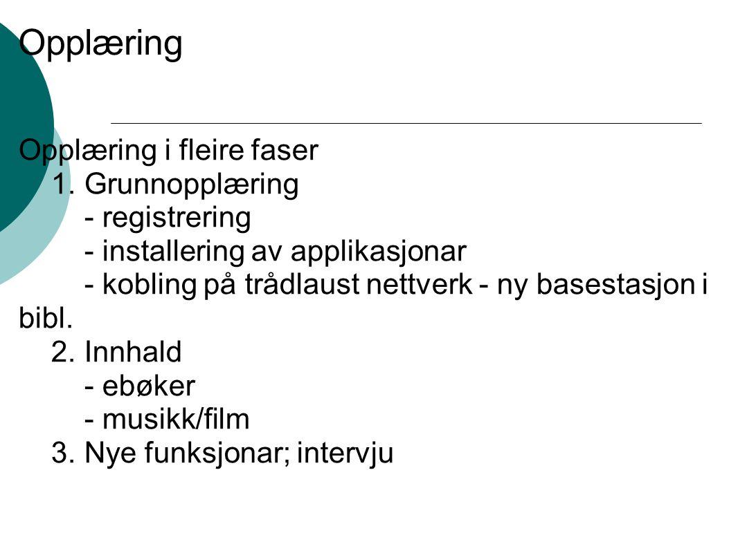 Opplæring Opplæring i fleire faser 1. Grunnopplæring - registrering - installering av applikasjonar - kobling på trådlaust nettverk - ny basestasjon i