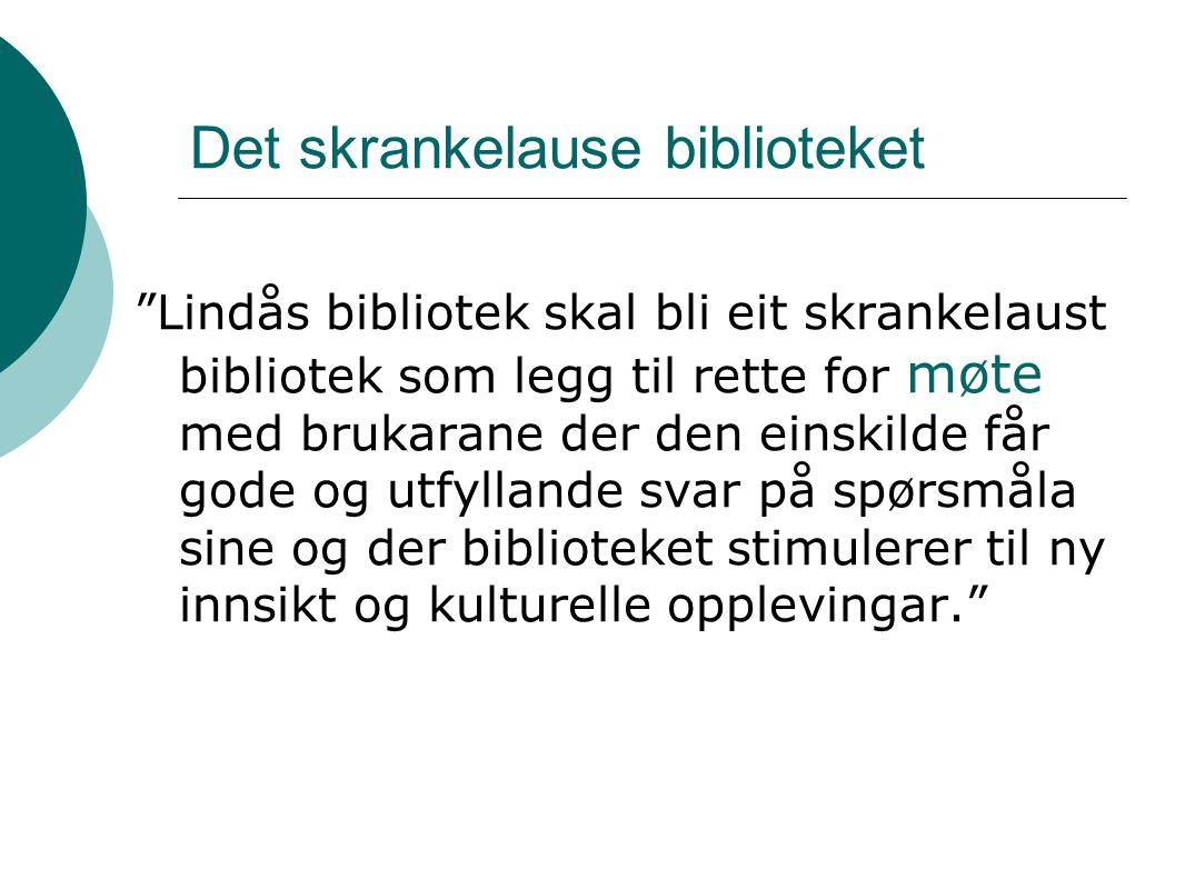 Det skrankelause biblioteket Lindås bibliotek skal bli eit skrankelaust bibliotek som legg til rette for møte med brukarane der den einskilde får gode og utfyllande svar på spørsmåla sine og der biblioteket stimulerer til ny innsikt og kulturelle opplevingar.