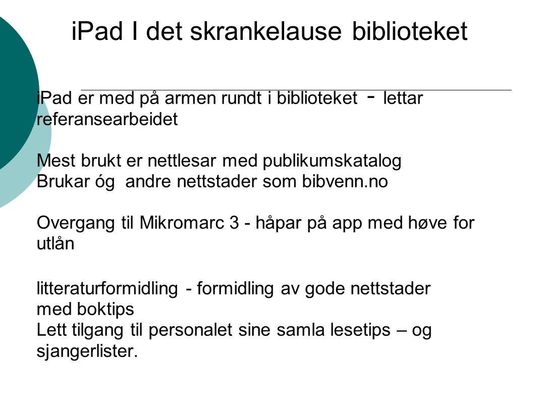 iPad I det skrankelause biblioteket iPad er med på armen rundt i biblioteket - lettar referansearbeidet Mest brukt er nettlesar med publikumskatalog B