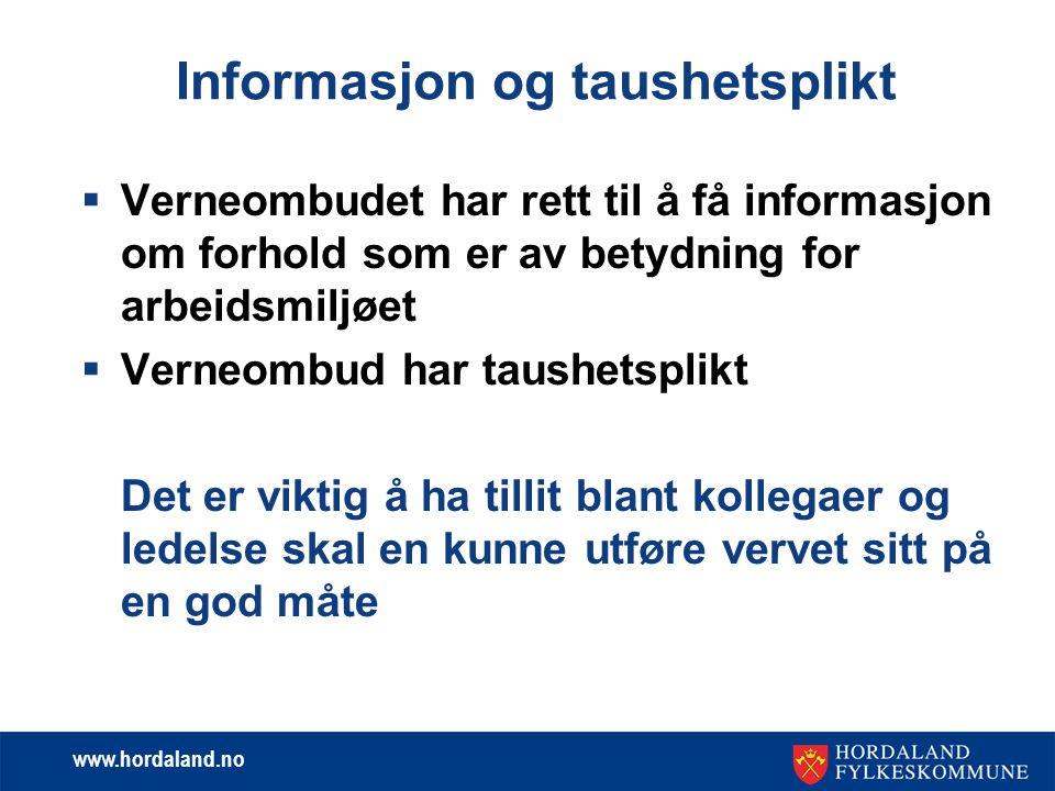 www.hordaland.no Informasjon og taushetsplikt  Verneombudet har rett til å få informasjon om forhold som er av betydning for arbeidsmiljøet  Verneom