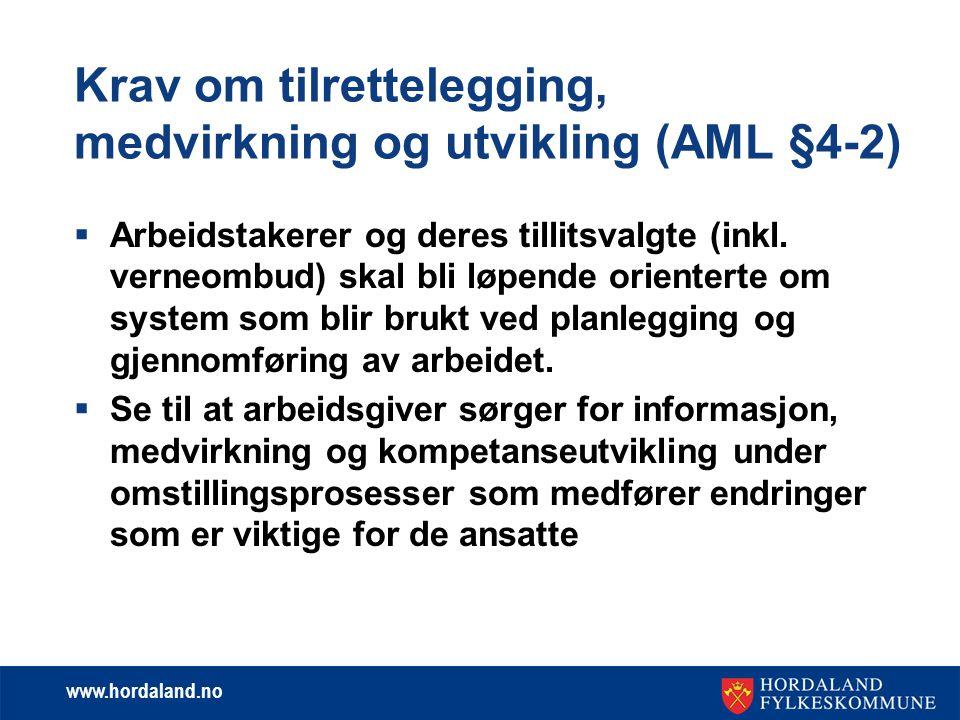 www.hordaland.no Krav om tilrettelegging, medvirkning og utvikling (AML §4-2)  Arbeidstakerer og deres tillitsvalgte (inkl. verneombud) skal bli løpe