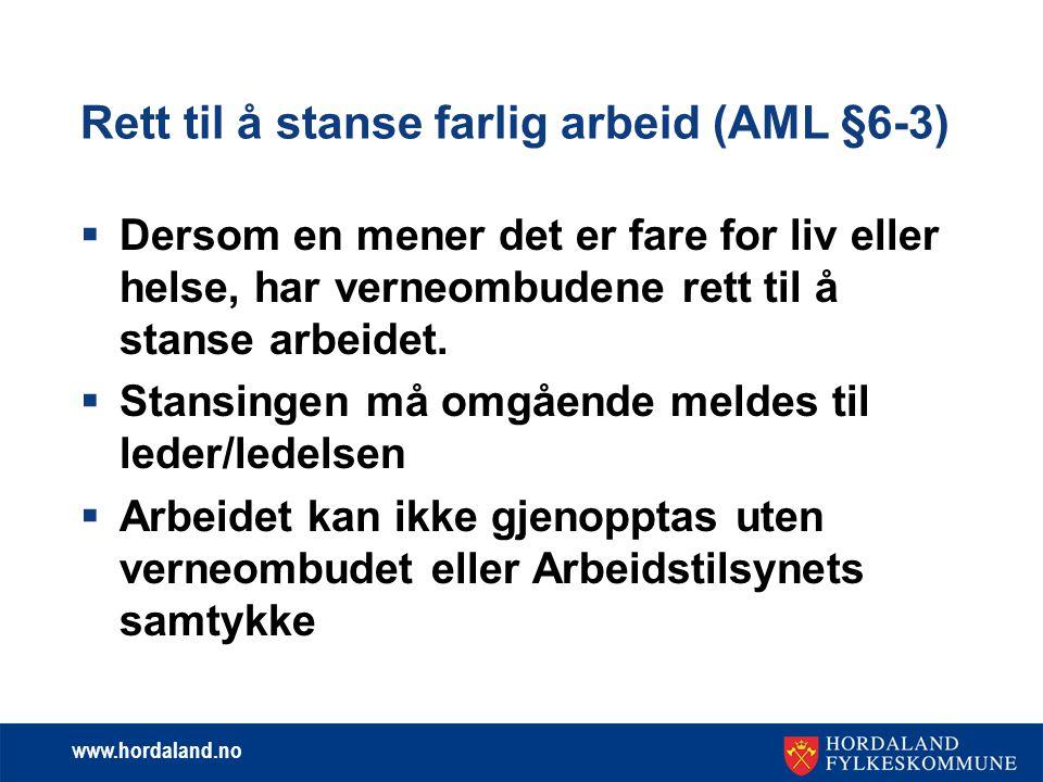 www.hordaland.no Rett til å stanse farlig arbeid (AML §6-3)  Dersom en mener det er fare for liv eller helse, har verneombudene rett til å stanse arb
