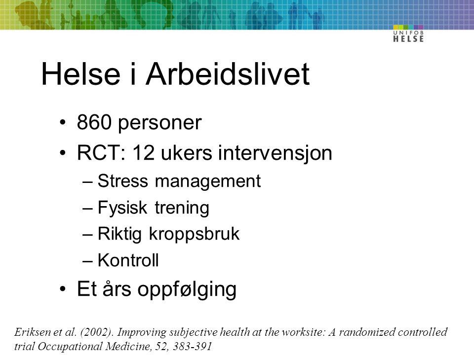 Helse i Arbeidslivet 860 personer RCT: 12 ukers intervensjon –Stress management –Fysisk trening –Riktig kroppsbruk –Kontroll Et års oppfølging Eriksen et al.