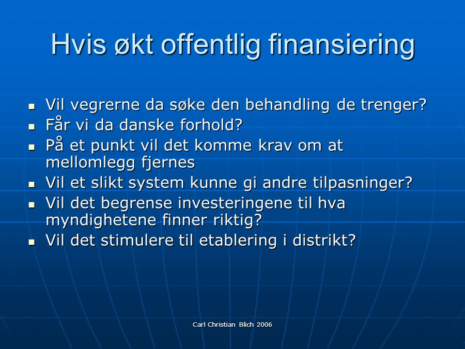 Carl Christian Blich 2006 Hvis økt offentlig finansiering Vil vegrerne da søke den behandling de trenger.