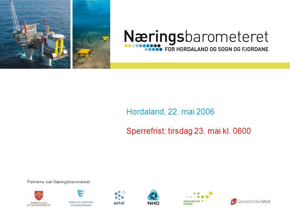 Partnerne bak Næringsbarometeret: Hordaland, 22. mai 2006 Sperrefrist: tirsdag 23. mai kl. 0600