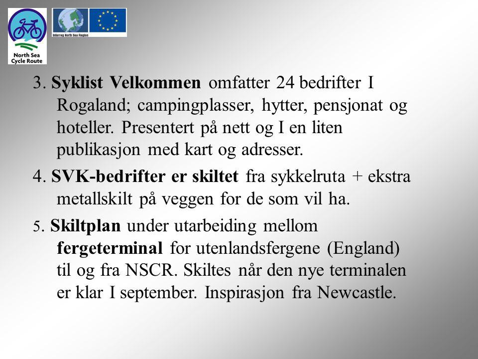 3. Syklist Velkommen omfatter 24 bedrifter I Rogaland; campingplasser, hytter, pensjonat og hoteller. Presentert på nett og I en liten publikasjon med