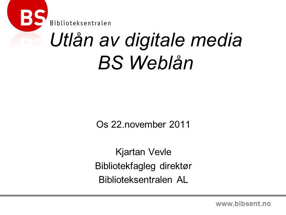 www.bibsent.no Utlån av digitale media BS Weblån Os 22.november 2011 Kjartan Vevle Bibliotekfagleg direktør Biblioteksentralen AL