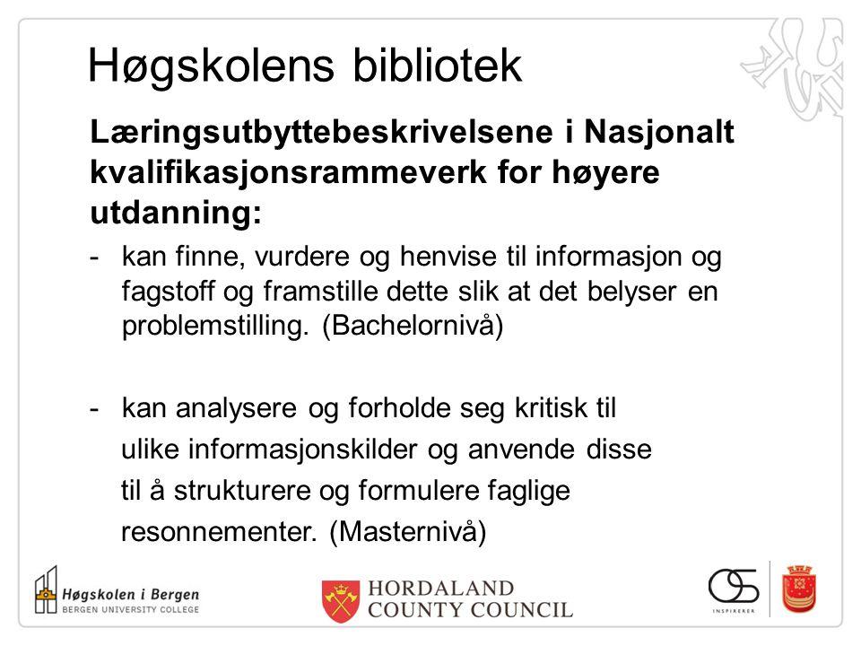 Høgskolens bibliotek Læringsutbyttebeskrivelsene i Nasjonalt kvalifikasjonsrammeverk for høyere utdanning: -kan finne, vurdere og henvise til informas