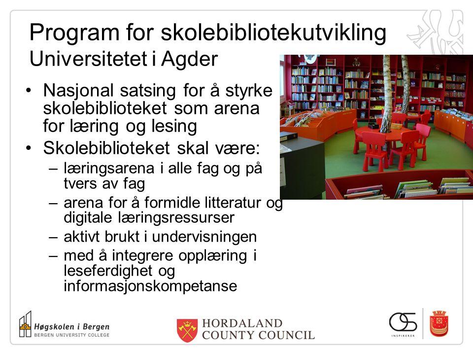 Program for skolebibliotekutvikling Universitetet i Agder Nasjonal satsing for å styrke skolebiblioteket som arena for læring og lesing Skolebibliotek