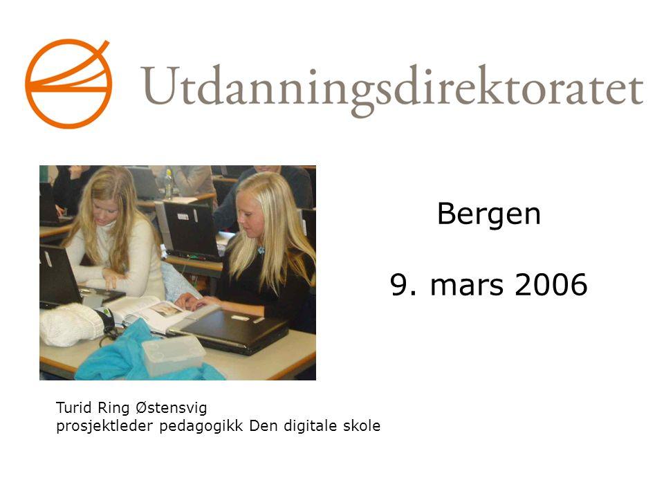 www.skolenettet.no/digitalskole 1 Bergen 9. mars 2006 Turid Ring Østensvig prosjektleder pedagogikk Den digitale skole