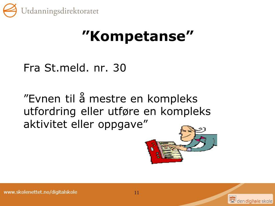 """www.skolenettet.no/digitalskole 11 """"Kompetanse"""" Fra St.meld. nr. 30 """"Evnen til å mestre en kompleks utfordring eller utføre en kompleks aktivitet elle"""