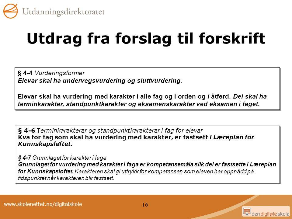 www.skolenettet.no/digitalskole 16 Utdrag fra forslag til forskrift § 4-4 Vurderingsformer Elevar skal ha undervegsvurdering og sluttvurdering. Elevar