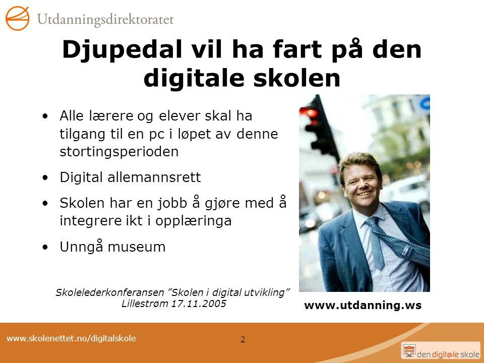 www.skolenettet.no/digitalskole 2 Djupedal vil ha fart på den digitale skolen Alle lærere og elever skal ha tilgang til en pc i løpet av denne stortin