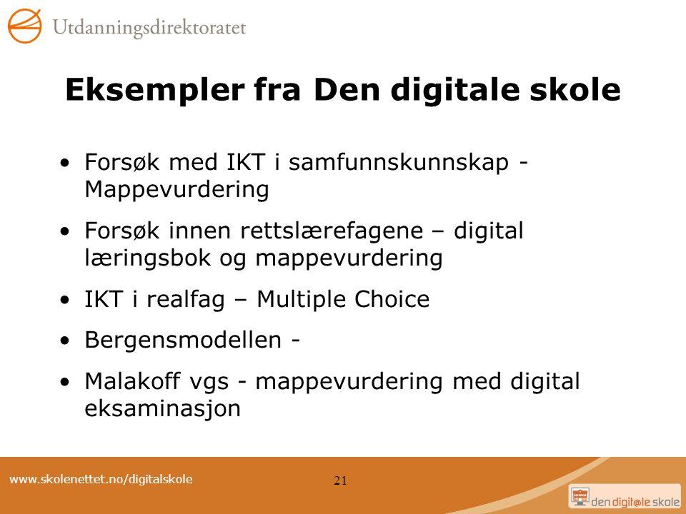 www.skolenettet.no/digitalskole 21 Eksempler fra Den digitale skole Forsøk med IKT i samfunnskunnskap - Mappevurdering Forsøk innen rettslærefagene –