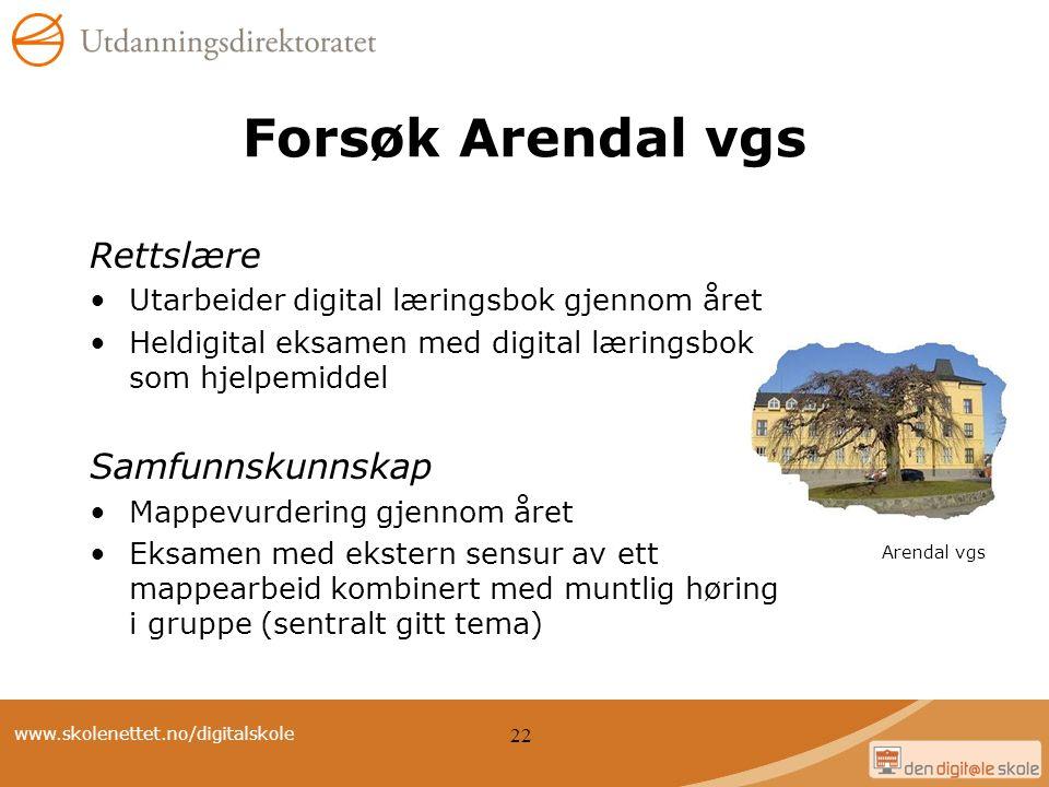 www.skolenettet.no/digitalskole 22 Forsøk Arendal vgs Rettslære Utarbeider digital læringsbok gjennom året Heldigital eksamen med digital læringsbok s