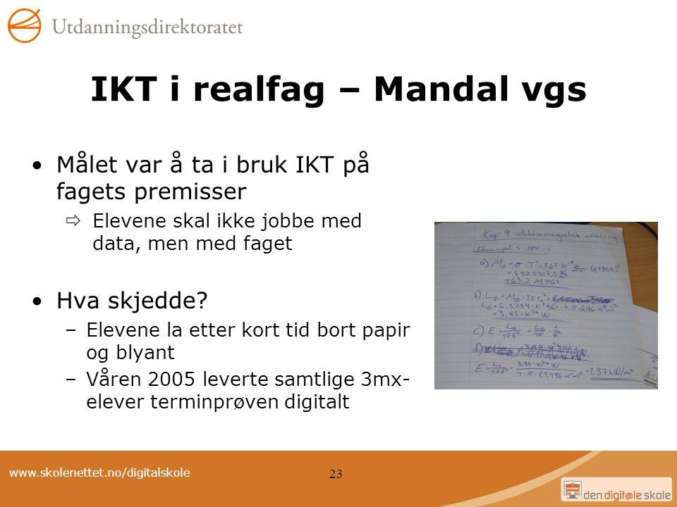 www.skolenettet.no/digitalskole 23 IKT i realfag – Mandal vgs Målet var å ta i bruk IKT på fagets premisser  Elevene skal ikke jobbe med data, men me