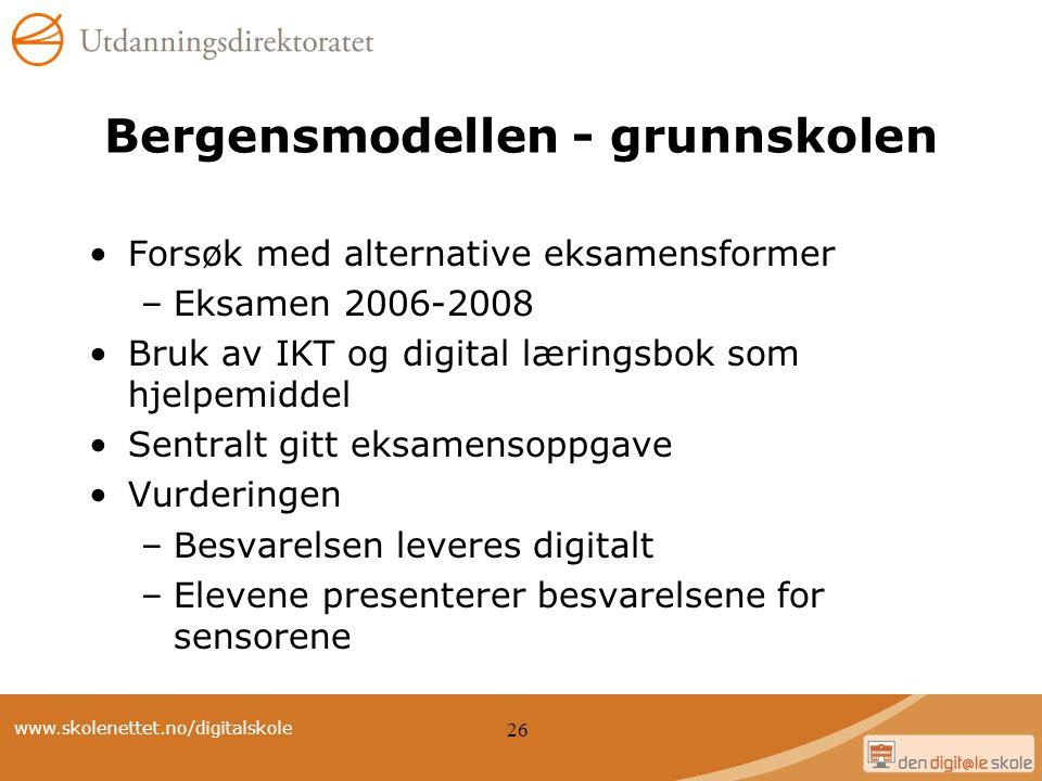 www.skolenettet.no/digitalskole 26 Bergensmodellen - grunnskolen Forsøk med alternative eksamensformer –Eksamen 2006-2008 Bruk av IKT og digital lærin